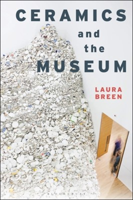 Ceramics and the Museum Laura Breen 9781350047846