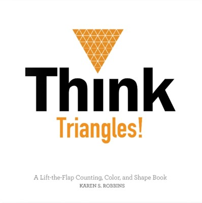 Think Triangles! A Lift-the-Flap Counting, Color and Shape Book Karen Robbins, Robbins, Karen S. Robbins 9780764353819