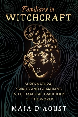 Familiars in Witchcraft Maja D'Aoust 9781620558461
