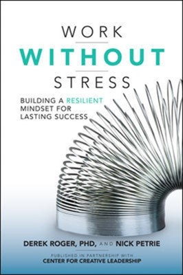 Work without Stress: Building a Resilient Mindset for Lasting Success Nick Petrie, Derek Roger 9781259642968