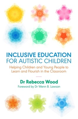 Inclusive Education for Autistic Children Rebecca Wood 9781785923210