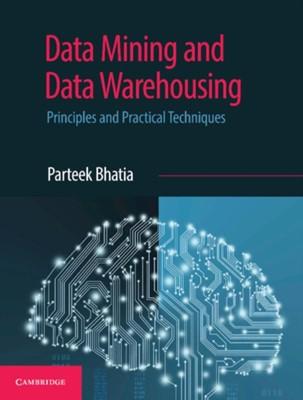 Data Mining and Data Warehousing Parteek Bhatia 9781108727747