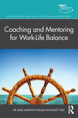 Coaching and Mentoring for Work-Life Balance Eliot (Accenture Tom, Julie (Middlesex University Haddock-Millar 9780367235628