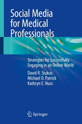 Social Media for Medical Professionals Kathryn E. Nuss, David R. Stukus, Michael D. Patrick 9783030144388