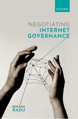 Negotiating Internet Governance Roxana (Research Associate Radu 9780198833079