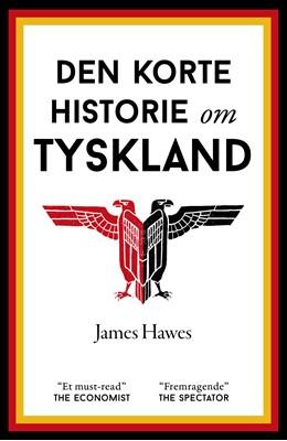 Den korte historie om Tyskland James Hawes 9788793752139