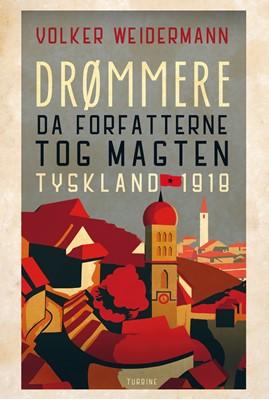 Drømmere - Da forfatterne greb magten Tyskland 1918 Volker Weidemann 9788740656473