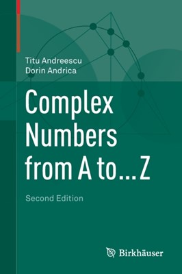 Complex Numbers from A to ... Z Dorin Andrica, Titu Andreescu 9780817684143