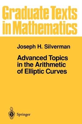 Advanced Topics in the Arithmetic of Elliptic Curves Joseph H. Silverman 9780387943282