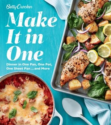 Betty Crocker Make It in One: Dinner in One Pan, One Pot, One Sheet Pan . . . and More Betty Crocker 9781328588777