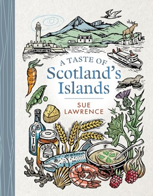 A Taste of Scotland's Islands Sue Lawrence 9781780276007