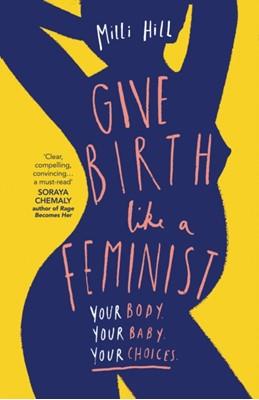 Give Birth Like a Feminist Milli Hill 9780008313104