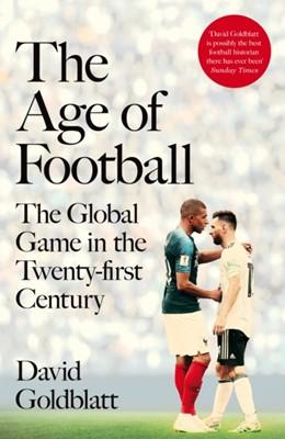 The Age of Football David Goldblatt 9781509854240
