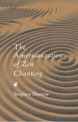 The Americanization of Zen Chanting Stephen Slottow 9781576472507