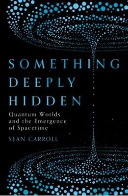 Something Deeply Hidden Sean Carroll 9781786076335