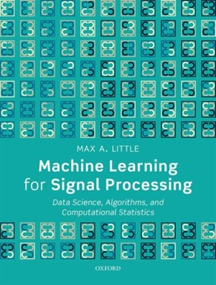 Machine Learning for Signal Processing Max A. (Professor of Mathematics Little 9780198714934