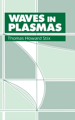 Waves in Plasmas Thomas H. Stix 9780883188590