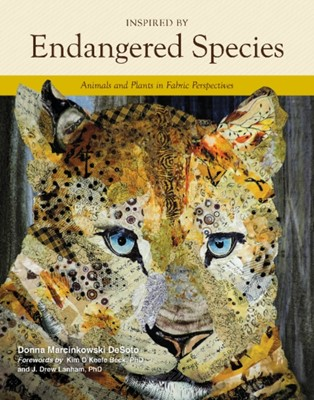 Inspired by Endangered Species: Animals and Plants in Fabric Perspectives Desoto, Donna Marcinkowski DeSoto 9780764357893