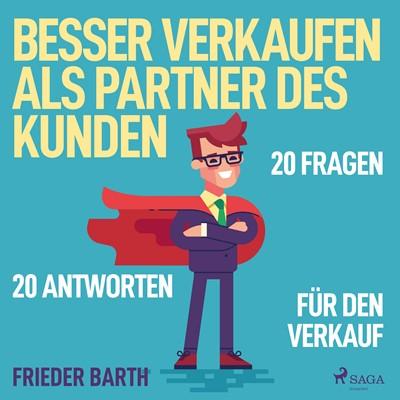 Besser verkaufen als Partner des Kunden - 20 Fragen 20 Antworten für den Verkauf Frieder Barth 9788726248029