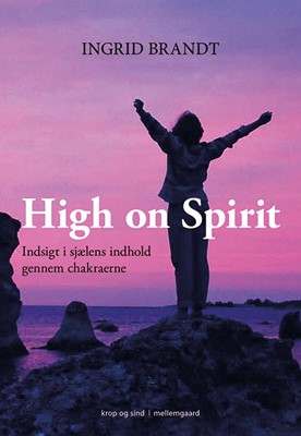 High on Spirit – Indsigt i sjælens indhold gennem chakraerne  Ingrid Brandt 9788772185996