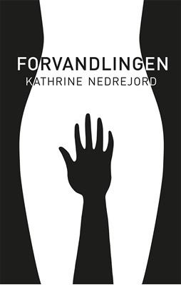 Forvandlingen Kathrine Nedrejord 9788793046948