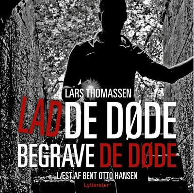 Lad de døde begrave de døde Lars Thomassen 9788770303125