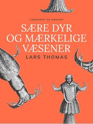 Sære dyr og mærkelige væsener Lars Thomas 9788726031812