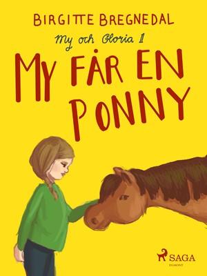 My och Gloria 1: My får en ponny Birgitte Bregnedal 9788726132038