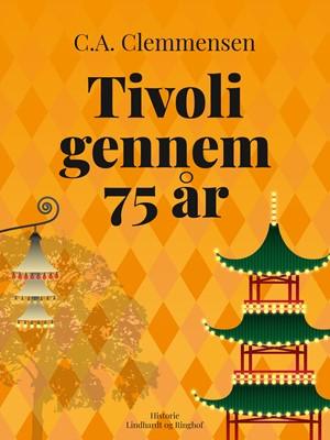 Tivoli gennem 75 år C. A. Clemmensen 9788726236705