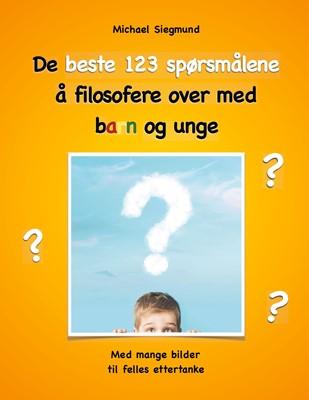 De beste 123 spørsmålene å filosofere over med barn og unge Michael Siegmund 9788743017387