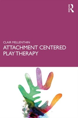 Attachment Centered Play Therapy Clair Mellenthin 9781138293557