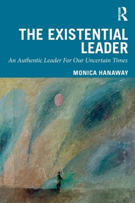 The Existential Leader Monica Hanaway 9780367023386