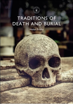 Traditions of Death and Burial Helen Frisby 9781784423773