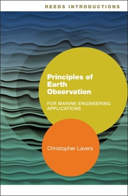 Reeds Introductions: Principles of Earth Observation for Marine Engineering Applications Christopher (Senior Lecturer Lavers 9781472949998