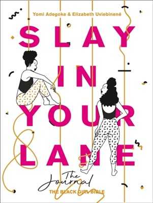 Slay In Your Lane: The Journal Yomi Adegoke 9780008342609