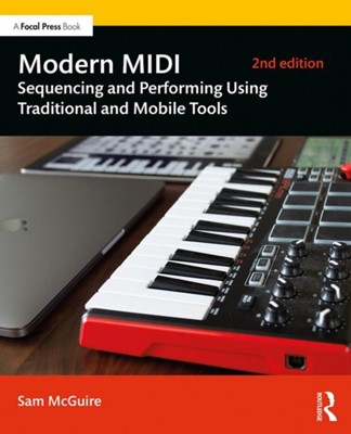 Modern MIDI Sam (Faculty at the University of Colorado Denver; served at the Appalachian State University as assistant professor; was director of the Robert F. Gilley Recording Studio.) McGuire, Sam (University of Colorado McGuire 9781138578777