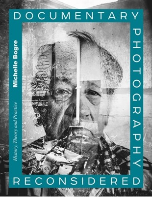 Documentary Photography Reconsidered Michelle (Parsons New School Bogre, Michelle Bogre 9781472586698