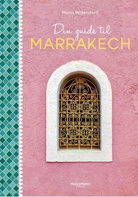 Din guide til Marrakech Maria Wittendorff 9788793679528