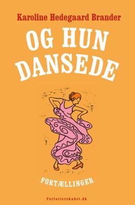 Og hun dansede Karoline Hedegaard Brander 9788793755710