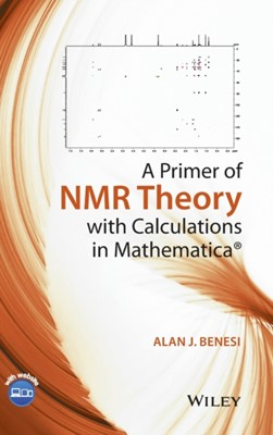 A Primer of NMR Theory with Calculations in Mathematica Alan J. Benesi 9781118588994
