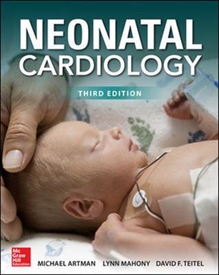 Neonatal Cardiology, Third Edition Michael Artman, Lynn Mahony, David F. Teitel 9780071834506