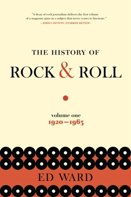 The History of Rock & Roll, Volume 1: 1920-1963 Ed Ward 9781250138491