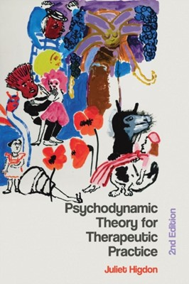 Psychodynamic Theory for Therapeutic Practice Juliet Higdon 9780230242470