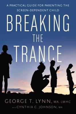 Breaking the Trance George (George Lynn) Lynn, Cynthia C. (Cynthia C. Johnson) Johnson 9781942094265