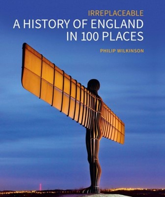 A History of England in 100 Places Philip Wilkinson 9781848025097