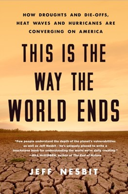 This is the Way the World Ends Jeff Nesbit 9781250160461