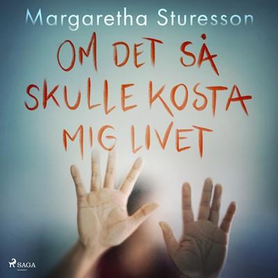 Om det så skulle kosta mig livet Margaretha Sturesson 9788726315523