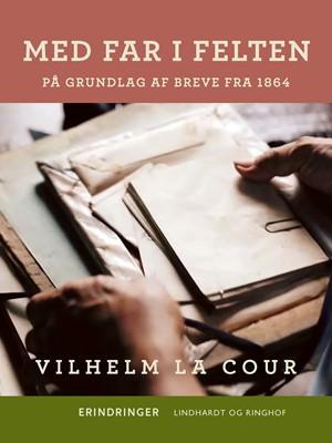Med far i felten. På grundlag af breve fra 1864 Vilhelm La Cour 9788726263671