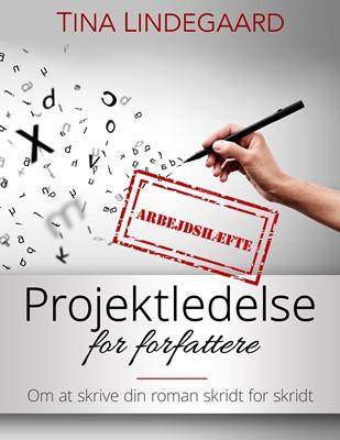 Arbejdshæfte til Projektledelse for forfattere Tna Lindegaard 9788799800117
