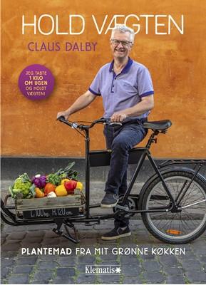 Hold vægten. Plantemad fra mit grønne køkken Claus Dalby 9788771394054
